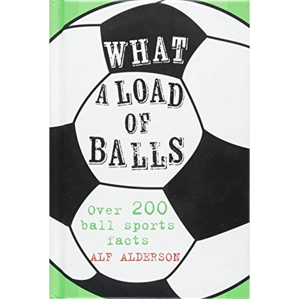 What a Load of Balls Over 200 Ball Sports Facts Hardback 2018