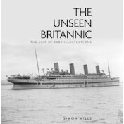 The Unseen Britannic: The Ship in Rare Illustrations by Simon Mills (Hardback, 2013)