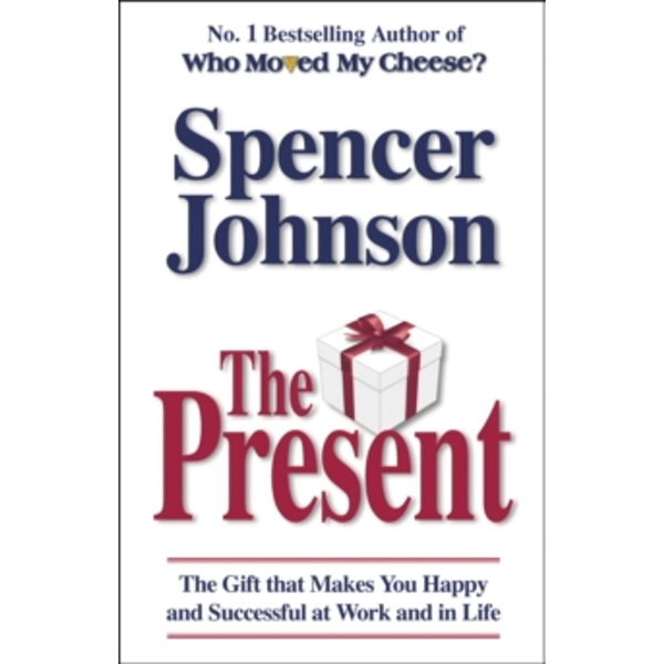 The Present : The Gift That Makes You Happy And Successful At Work And In Life