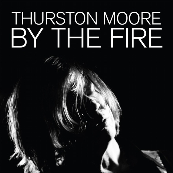 Thurston Moore - By The Fire Vinyl