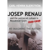 Josep Renau & the Politics of Culture in Republican Spain, 19311939 : Re-Imagining the Nation