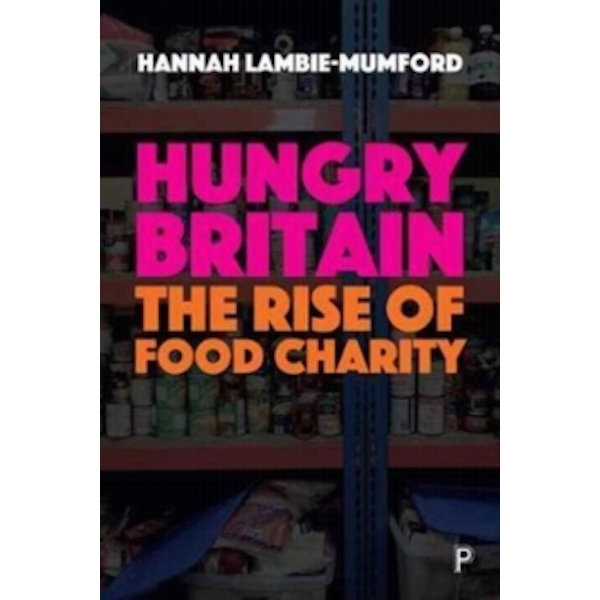 Hungry Britain: The rise of food charity by Hannah Lambie-Mumford (Paperback, 2017)