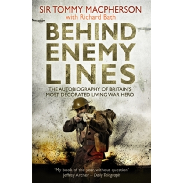 Behind Enemy Lines: The Autobiography of Britain's Most Decorated Living War Hero by Sir Tommy MacPherson, Richard Bath (Paperback, 2012)