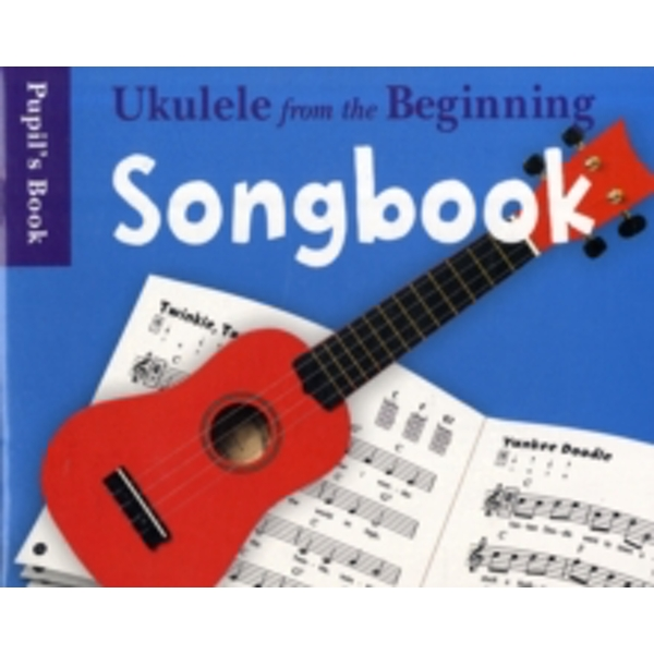 Ukulele From The Beginning : Songbook - Pupil's Book