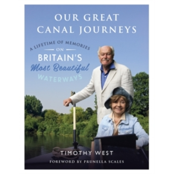 Our Great Canal Journeys : A Lifetime of Memories on Britain's Most Beautiful Waterways
