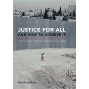 Justice for All and How to Achieve it : Citizens, Lawyers and the Law in the Age of Human Rights