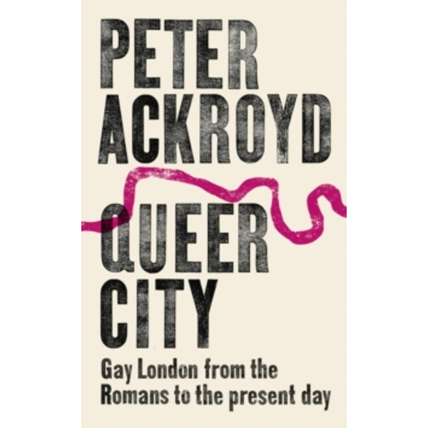 Queer City: Gay London from the Romans to the Present Day by Peter Ackroyd (Hardback, 2017)