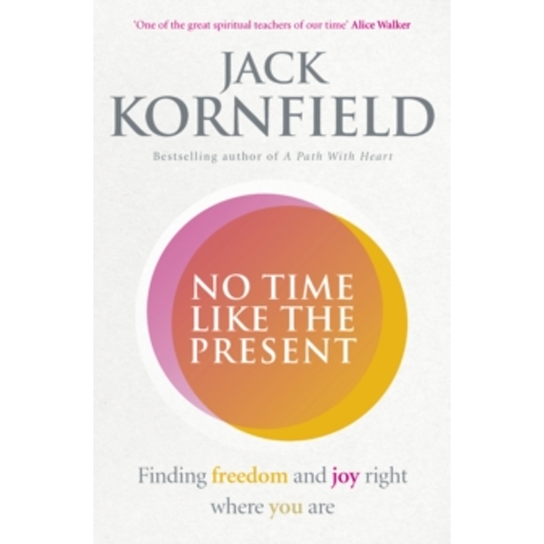 No Time Like the Present : Finding Freedom and Joy Where You Are