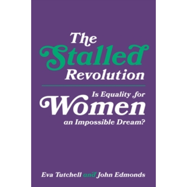 The Stalled Revolution : Is Equality for Women an Impossible Dream?