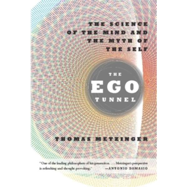 The Ego Tunnel: The Science of the Mind and the Myth of the Self by Thomas Metzinger (Paperback, 2010)
