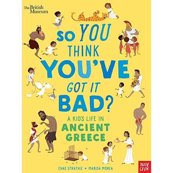 British Museum: So You Think You've Got It Bad? A Kid's Life in Ancient Greece  Paperback / softback 2019
