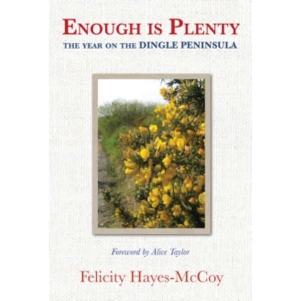 Enough is Plenty: The Year on the Dingle Peninsula by Felicity Hayes-McCoy (Hardback, 2015)