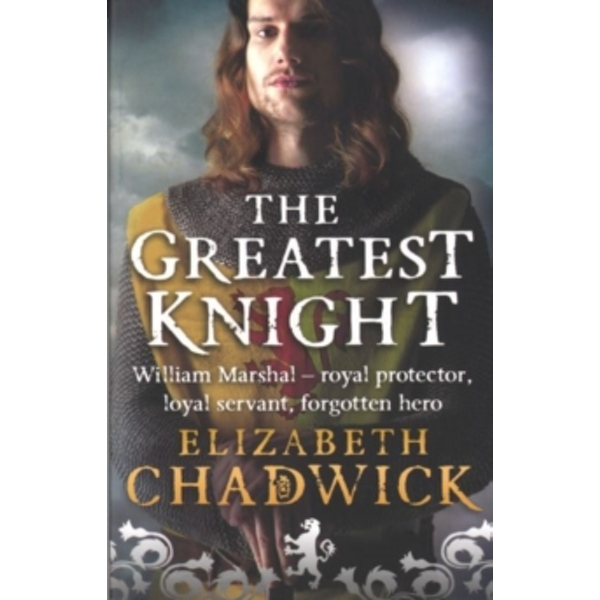The Greatest Knight : The Story of William Marshal