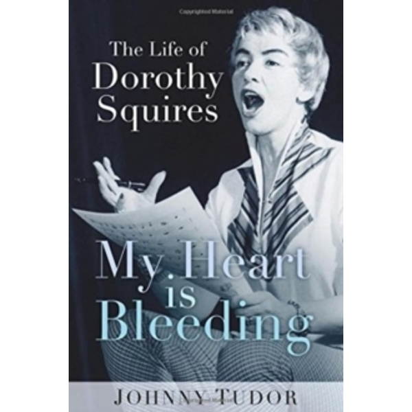 My Heart is Bleeding : The Life of Dorothy Squires