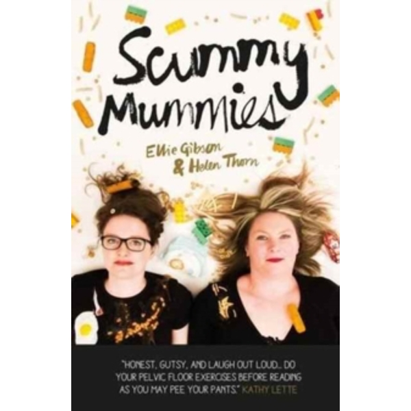 Scummy Mummies: A celebration of parenting failures, hilarious confessions, fish fingers and wine by Ellie Gibson, Helen Thorn (Paperback, 2017)