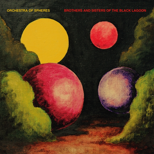 Orchestra Of Spheres - Brothers And Sisters Of The Black Lagoon CD