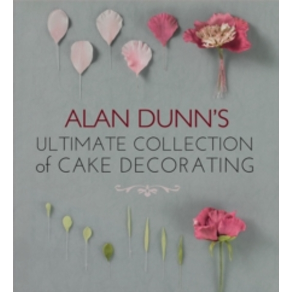 Alan Dunn's Ultimate Collection of Cake Decorating by Alan Dunn (Paperback, 2012)