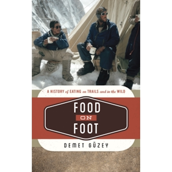 Food on Foot : A History of Eating on Trails and in the Wild