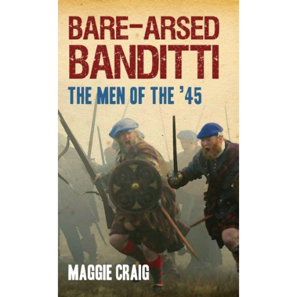 Bare-Arsed Banditti: The Men of the '45 by Maggie Craig (Paperback, 2010)