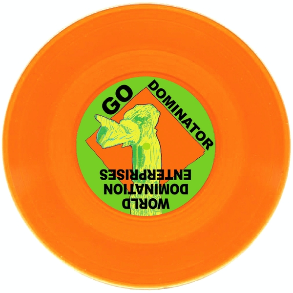World Domination Enterprises ‎– Go Dominator​/​Woke Up Just In Time Orange Vinyl
