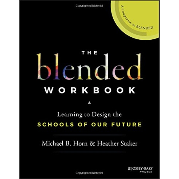 The Blended Workbook : Learning to Design the Schools of our Future