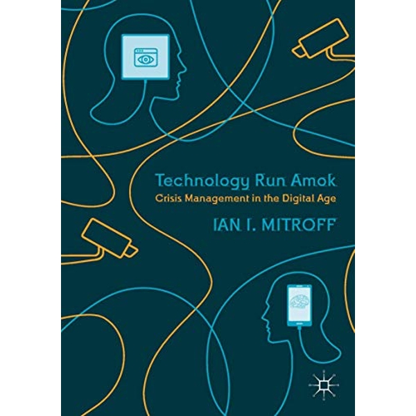 Technology Run Amok Crisis Management in the Digital Age Paperback / softback 2018
