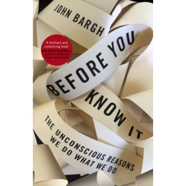 Before You Know It: The Unconscious Reasons We Do What We Do by John Bargh (Paperback, 2017)