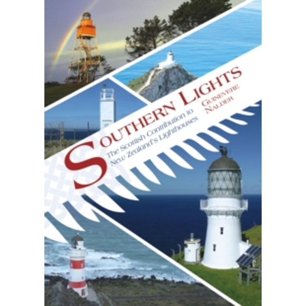Southern Lights : The Scottish Contribution to New Zealand's Lighthouses