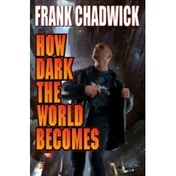 How Dark The World Becomes by Frank Chadwick (Book, 2014)