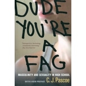 Dude, You're a Fag: Masculinity and Sexuality in High School by C. J. Pascoe (Paperback, 2011)