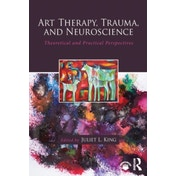 Art Therapy, Trauma, and Neuroscience: Theoretical and Practical Perspectives by Taylor & Francis Ltd (Paperback, 2016)