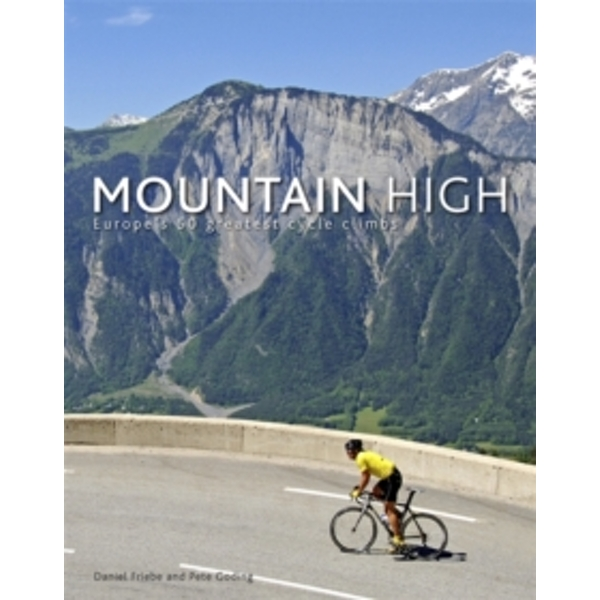 Mountain High: Europe's 50 Greatest Cycle Climbs by Daniel Friebe, Pete Goding (Hardback, 2011)