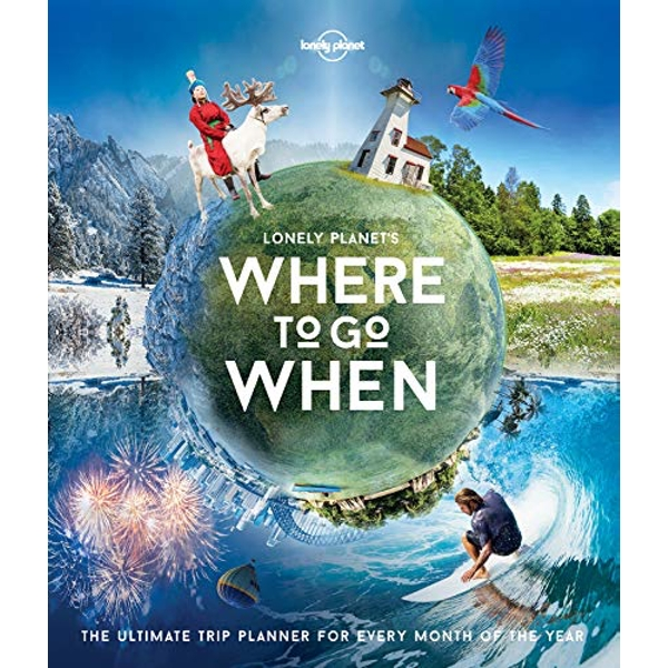 Lonely Planet's Where To Go When  Hardback 2016