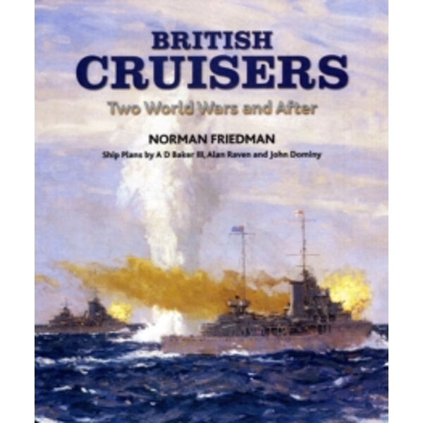 British Cruisers: From Treaties to the Present by Norman Friedman (Hardback, 2010)