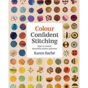 Colour Confident Stitching : How to Create Beautiful Colour Palettes