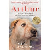 Arthur : The dog who crossed the jungle to find a home Paperback