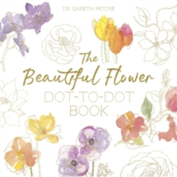 The Beautiful Flower Dot-to-Dot Book : 40 Drawings to Complete Yourself
