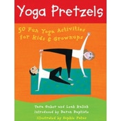 Yoga Pretzels : 50 Fun Yoga Activities for Kids and Grownups