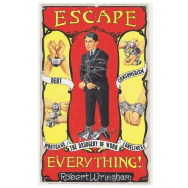 Escape Everything! : Escape from work. Escape from consumerism. Escape from despair.