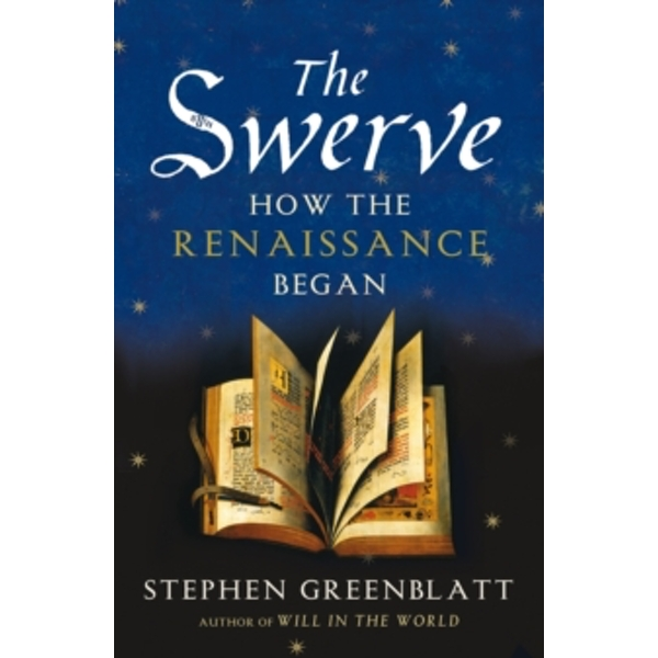 The Swerve: How the Renaissance Began (Winner of the Pulitzer for Non-fiction 2012) by Stephen Greenblatt (Paperback, 2012)