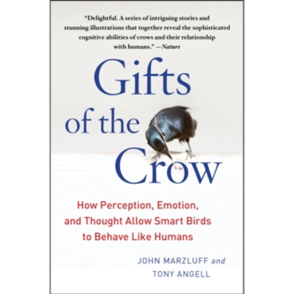 Gifts of the Crow : How Perception, Emotion, and Thought Allow Smart Birds to Behave Like Humans