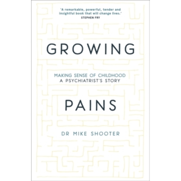 Growing Pains Making Sense of Childhood - A Psychiatrist's Story Hardcover