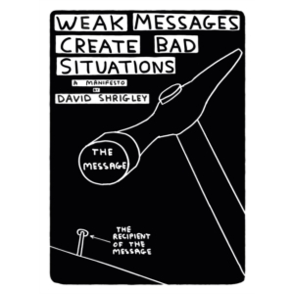 Weak Messages Create Bad Situations: A Manifesto by David Shrigley (Paperback, 2016)