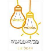 Switchwords: How to Use One Word to Get What You Want by Liz Dean (Paperback, 2015)