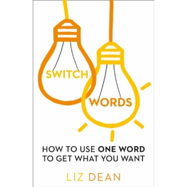 Switchwords : How to Use One Word to Get What You Want