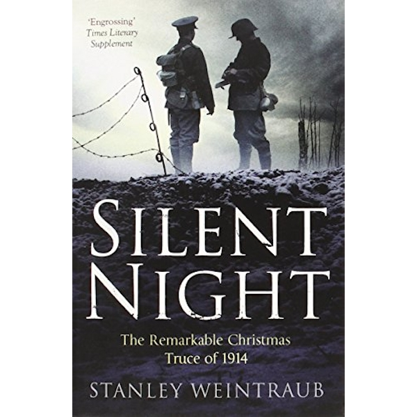 Silent Night: The Remarkable Christmas Truce Of 1914 by Stanley Weintraub (Paperback, 2014)