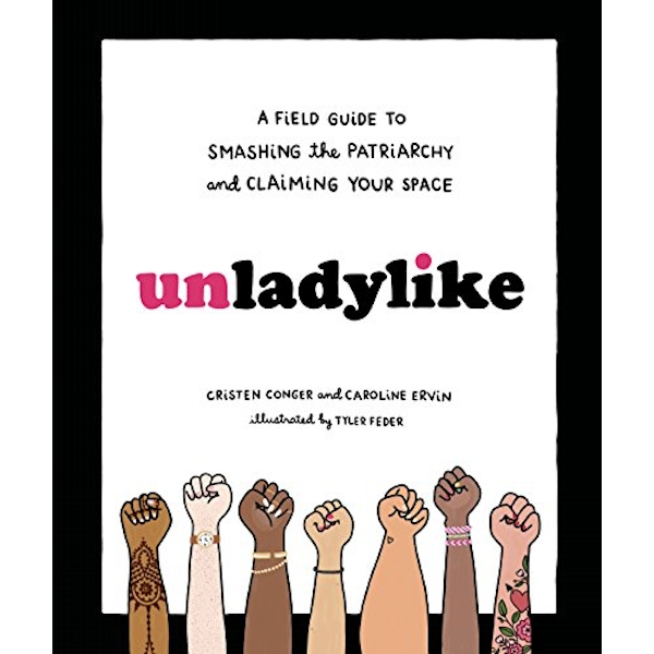 Unladylike A Field Guide to Smashing the Patriarchy and Claiming Your Space Hardback 2018