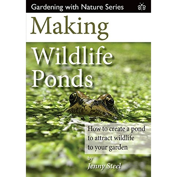Making Wildlife Ponds: How to Create a Pond to Attract Wildlife to Your Garden by Jenny Steel (Paperback, 2016)