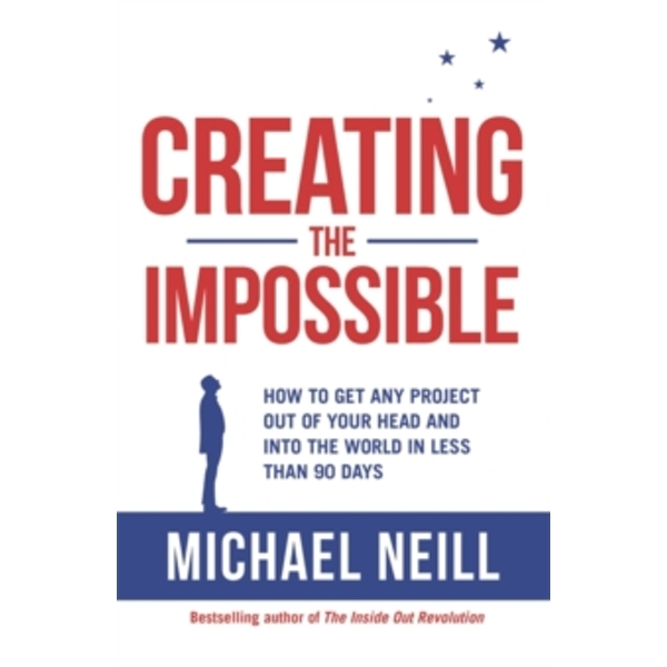 Creating the Impossible : A 90-day Programme to Get Your Dreams Out of Your Head and into the World