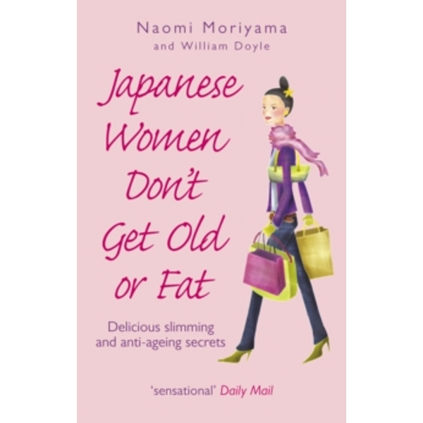 Japanese Women Don't Get Old or Fat: Delicious slimming and anti-ageing secrets by Naomi Moriyama, William Doyle (Paperback, 2006)
